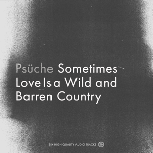 Psuche - Sometimes Love Is a Wild and Barren Country - EP