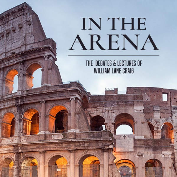 In the Arena: The Debates and Lectures of William Lane Craig