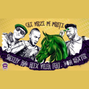 Smiley & Alex Velea - Cai Verzi Pe Pereti feat. Don Baxter