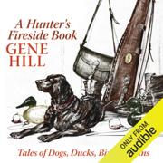 A Hunter's Fireside Book: Tales of Dogs, Ducks, Birds, & Guns (Unabridged)