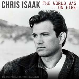 Chris Isaak - The World Was On Fire (Live 1995)