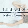 Lullaby of Fran - Lullabies over Nature Sounds  artwork