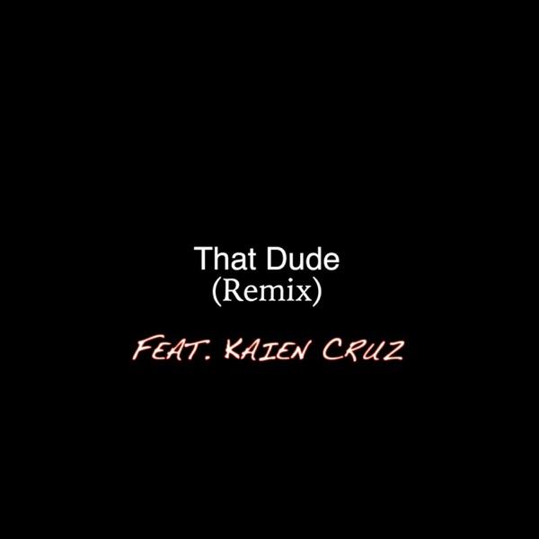 That Dude (feat. Kaien Cruz) [Remix] - Single