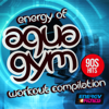 Various Artists - Energy of Aqua Gym 90s Hits Workout Compilation (15 Tracks Non-Stop Mixed Compilation for Fitness & Workout 128 Bpm / 32 Count)