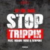 Stop Trippin (feat. Roadie Rose & Newport) - Single, Gijoe_omg