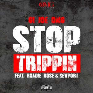 Stop Trippin (feat. Roadie Rose & Newport) - Single Mp3 Download