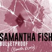 Samantha Fish - Bulletproof(Romesh Remix)