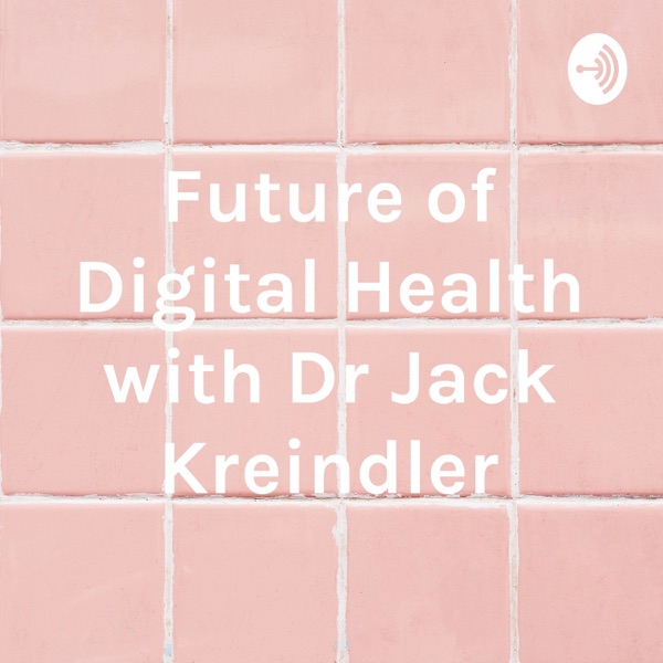 Future of Digital Health with Dr Jack Kreindler