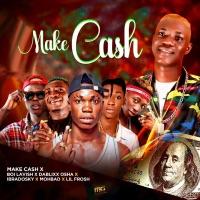Make Cash - Make Cash (feat. Boi Lavish, DaBlixx Osha, Ibradosky, MohBad & Lil Frosh) - Single