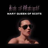Kids At Midnight - Mary Queen of Scots