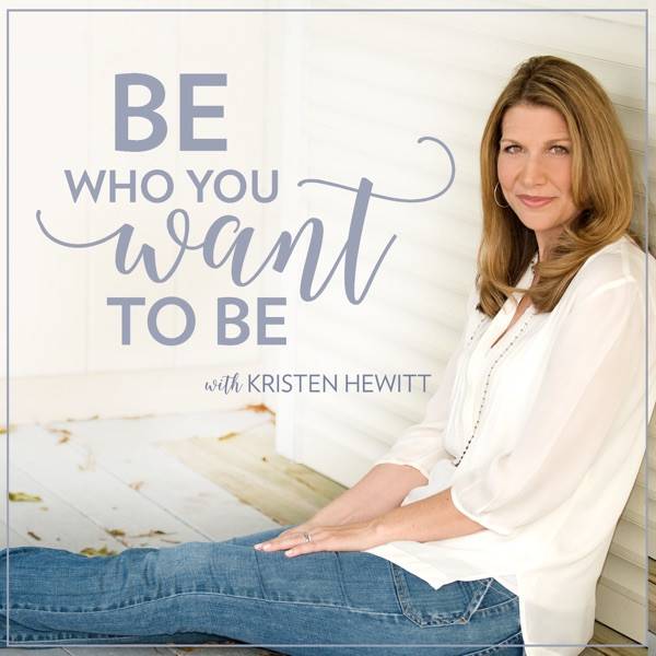 Be Who You Want to Be with Kristen Hewitt
