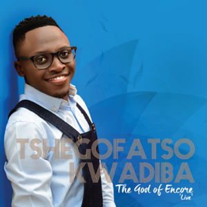 Tshegofatso Kwadiba - The God of Encore (Live)