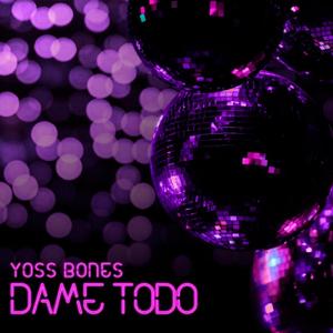 Yoss Bones - Dame Todo