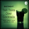 Detroit Tall Tales Over Cocktails Podcast