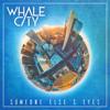 WHALE CITY - Someone Else's Eyes bild