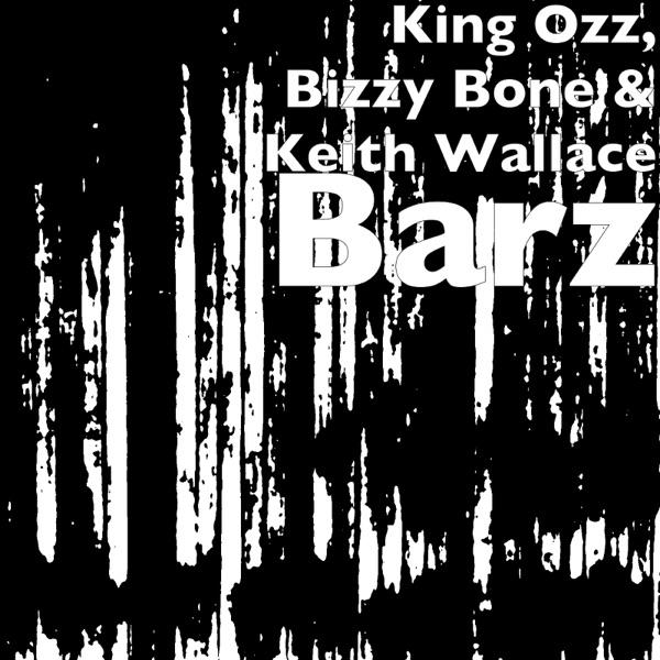 Barz (feat. Keith Wallace & Bizzy Bone) - Single
