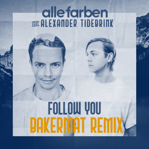 Alle Farben & Alexander Tidebrink - Follow You (Bakermat Remix)