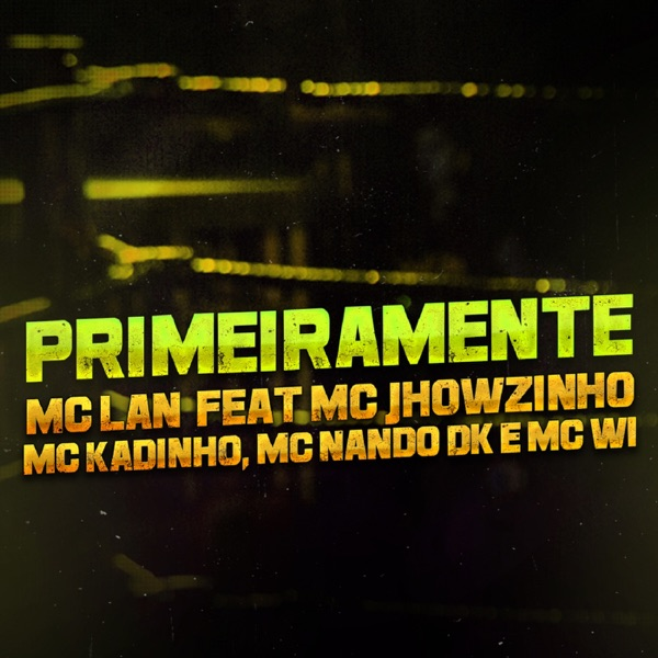 Primeiramente (feat. MC Jhowzinho, MC Kadinho, Mc Nando Dk & MC W1) - Single