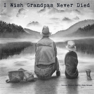 Davis Riley - I Wish Grandpas Never Died feat. Jon Green