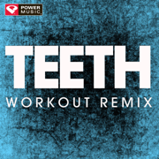 Teeth (Extended Workout Remix) - Power Music Workout - Power Music Workout