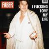 I Fucking Love My Life - Faber