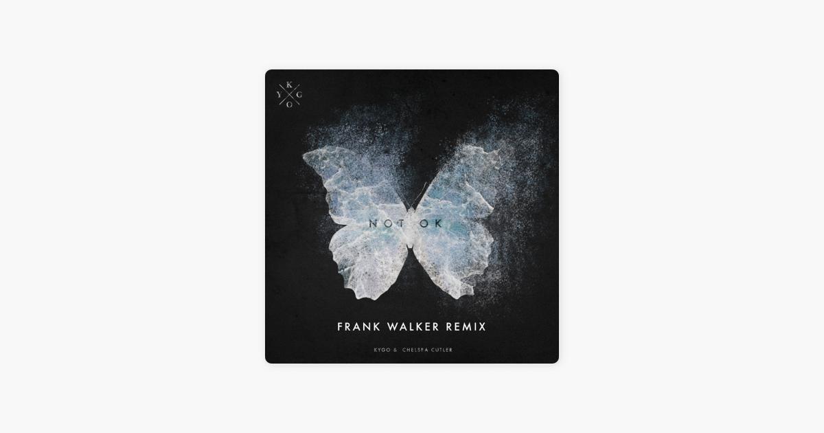Not Ok (Frank Walker Remix) - Single by Kygo, Chelsea Cutler & Frank Walker