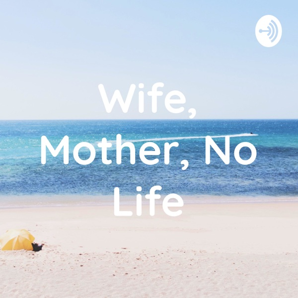 Wife, Mother, No Life