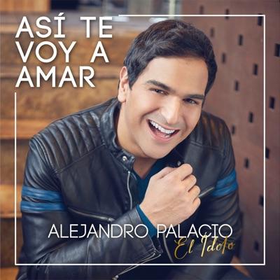 Así Te Voy Amar - Single - Alejandro Palacio