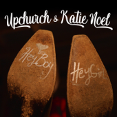 Hey Boy, Hey Girl - Upchurch & Katie Noel