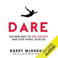 Dare: The New Way to End Anxiety and Stop Panic Attacks Fast (Unabridged)