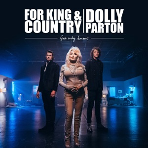 for KING & COUNTRY & Dolly Parton - God Only Knows