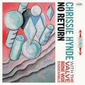 Chrissie Hynde & The Valve Bone Woe Ensemble - No Return
