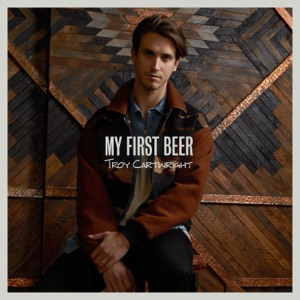 TROY CARTWRIGHT - My First Beer Chords and Lyrics