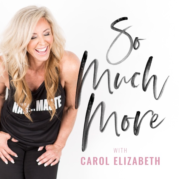 So Much More Podcast With Carol Elizabeth