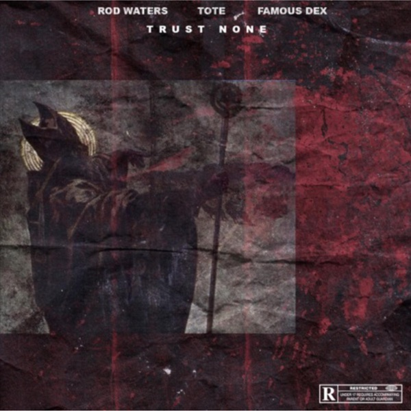 Trust None (feat. Famous Dex & Tote) - Single