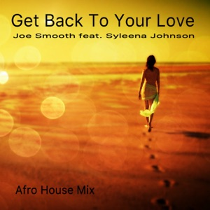 Joe Smooth - Get Back to Your Love (Joe Smooth Afro House Remix) [feat. Syleena Johnson]