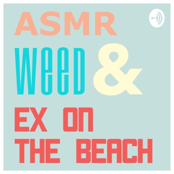 ASMR, Weed, & Ex on the Beach