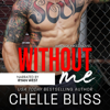 Chelle Bliss - Without Me: A Romantic Suspense Novel  artwork