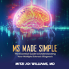 Mitzi Williams - MS Made Simple: The Essential Guide to Understanding Your Multiple Sclerosis Diagnosis (Unabridged)  artwork