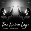 Tose Naina Lage - Single