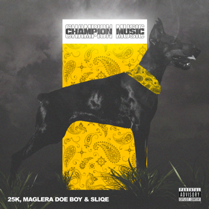 Maglera Doe Boy, 25K & Sliqe - Champion Music - EP
