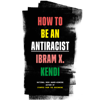 Ibram X. Kendi - How to Be an Antiracist (Unabridged)  artwork