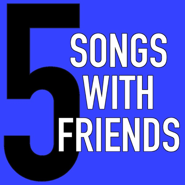 5 Songs with Friends | Chicago's Music Discovery Podcast