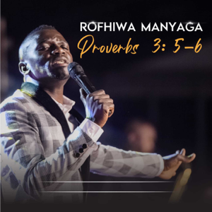 Rofhiwa Manyaga - Proverbs 3:5-6