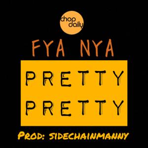 Chop Daily & Fya Nya - Pretty Pretty