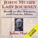 John Muirs Last Journey: South to the Amazon and East to Africa (Unabridged)