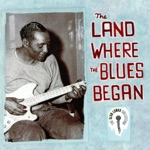 The Land Where the Blues Began: The Alan Lomax Collection