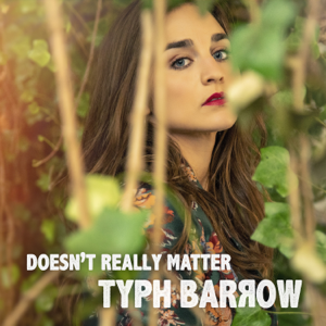 Typh Barrow - Doesn't Really Matter