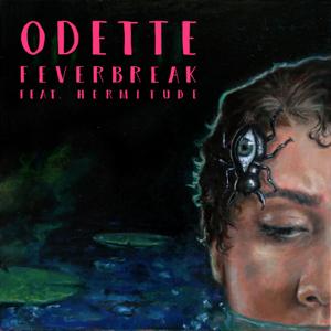Odette - Feverbreak feat. Hermitude