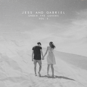 Under the Covers Vol 3  EP  Jess and Gabriel Jess and Gabriel album songs, reviews, credits